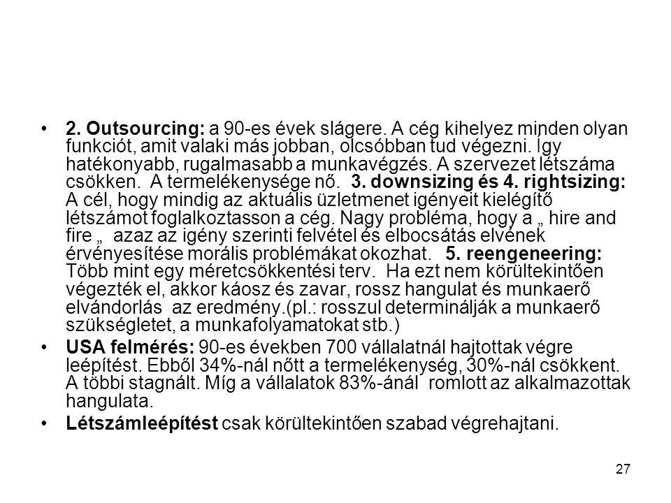 27 2. Outsourcing: a 90-es évek slágere. A cég kihelyez minden olyan funkciót, amit valaki más jobban, olcsóbban tud végezni. Így hatékonyabb, rugalma
