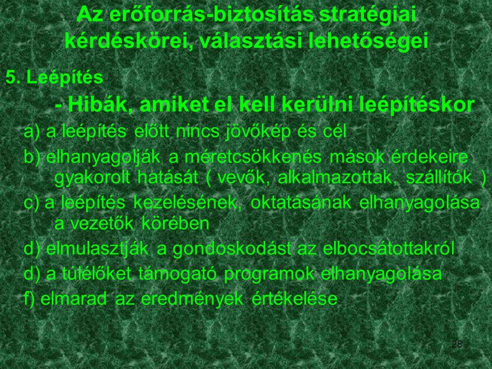 28 Az erőforrás-biztosítás stratégiai kérdéskörei, választási lehetőségei 5. Leépítés - Hibák, amiket el kell kerülni leépítéskor a) a leépítés előtt