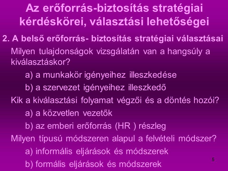 16 Az erőforrás-biztosítás stratégiai kérdéskörei, választási lehetőségei 1.Erőforrás – biztosítási módozatok 2.A belső erőforrás-biztosítás stratégiai választásai 3.Toborzás 4.A kiválasztás 5.Leépítés