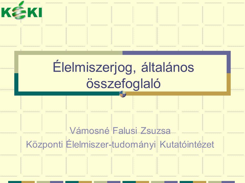 Élelmiszerjog, általános összefoglaló Vámosné Falusi Zsuzsa Központi Élelmiszer-tudományi Kutatóintézet