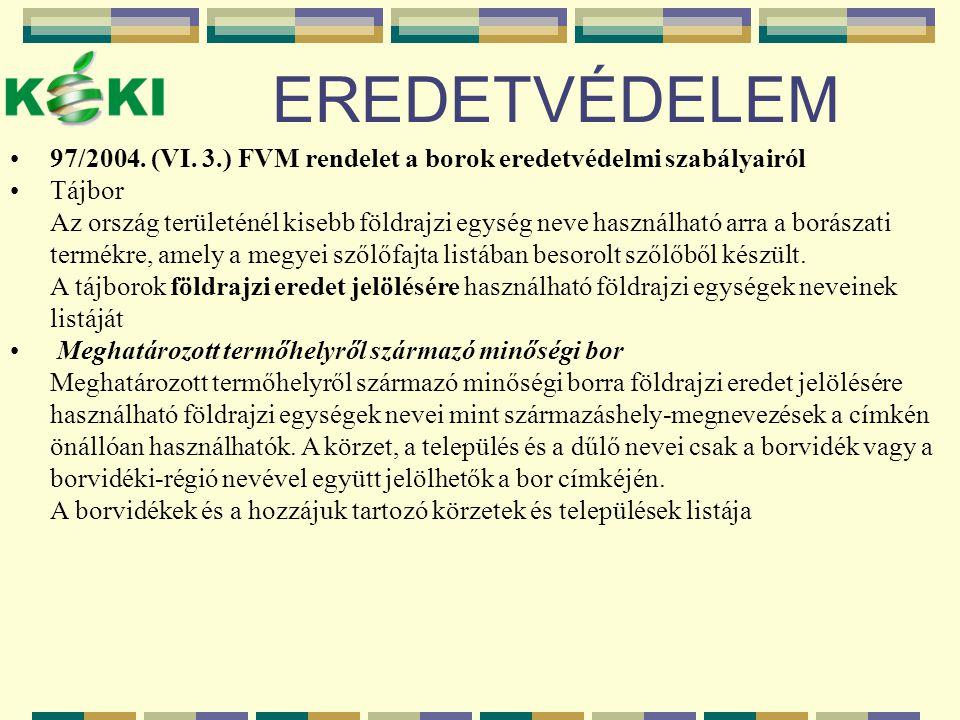 EREDETVÉDELEM 97/2004. (VI. 3.) FVM rendelet a borok eredetvédelmi szabályairól Tájbor Az ország területénél kisebb földrajzi egység neve használható