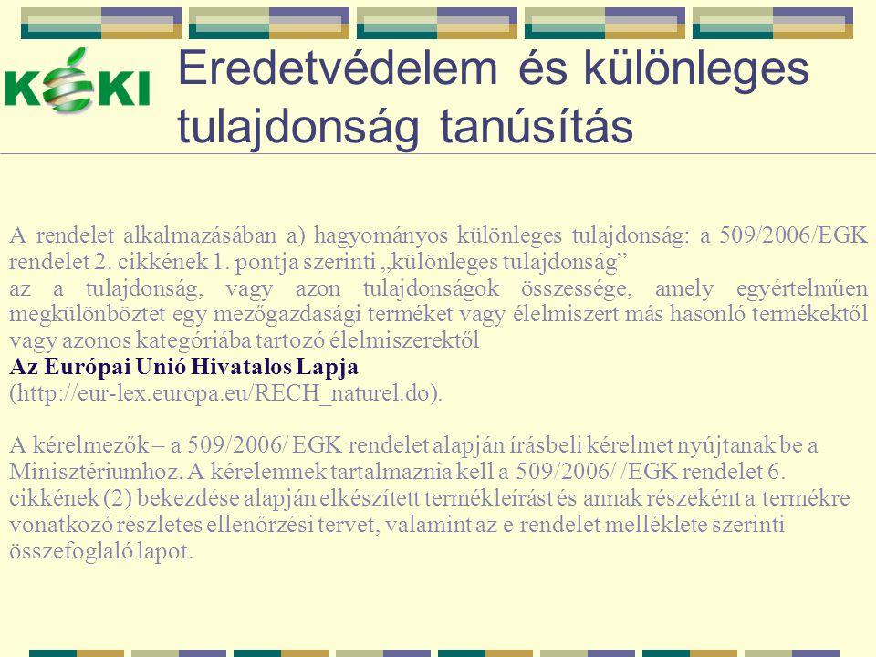 Eredetvédelem és különleges tulajdonság tanúsítás A rendelet alkalmazásában a) hagyományos különleges tulajdonság: a 509/2006/EGK rendelet 2. cikkének