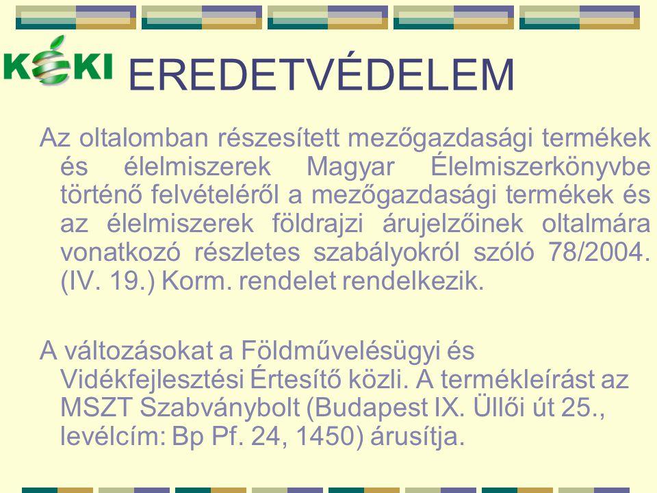 EREDETVÉDELEM Az oltalomban részesített mezőgazdasági termékek és élelmiszerek Magyar Élelmiszerkönyvbe történő felvételéről a mezőgazdasági termékek