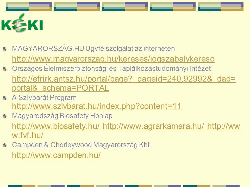 MAGYARORSZÁG.HU Ügyfélszolgálat az interneten http://www.magyarorszag.hu/kereses/jogszabalykereso Országos Élelmiszerbiztonsági és Táplálkozástudomány