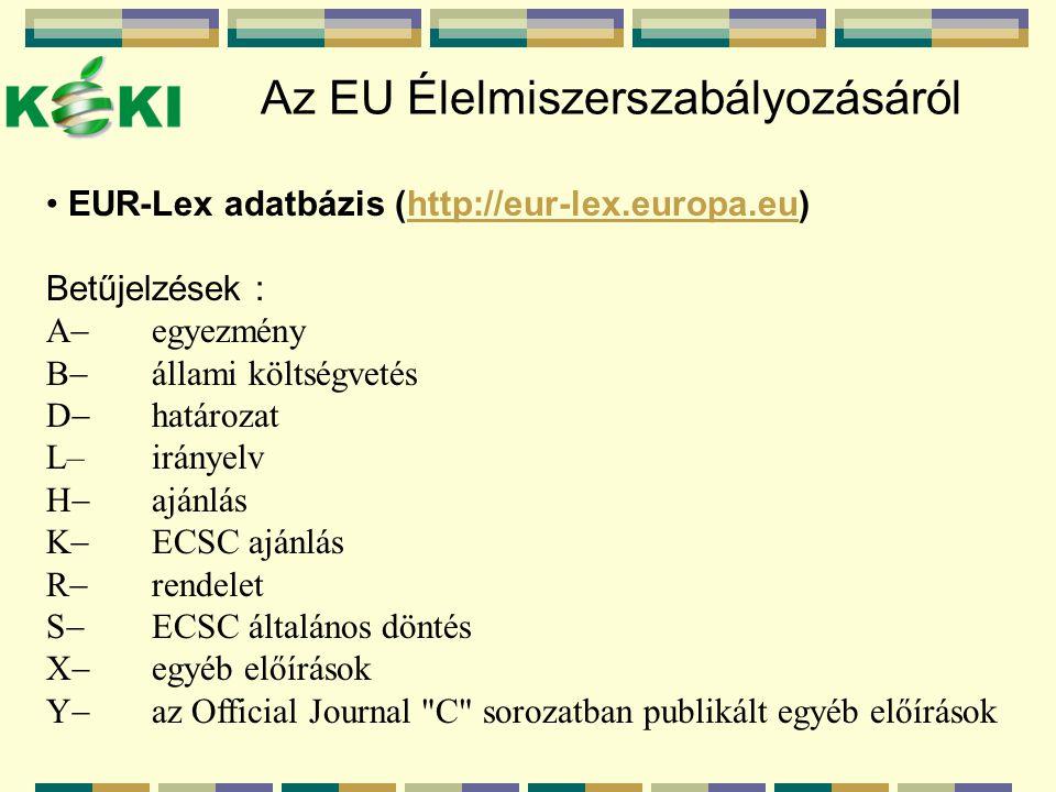 Az EU Élelmiszerszabályozásáról EUR-Lex adatbázis (http://eur-lex.europa.eu)http://eur-lex.europa.eu Betűjelzések : A  egyezmény B  állami költségve