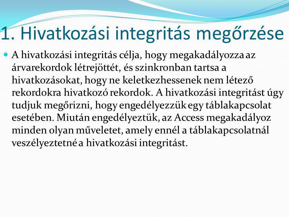 1. Hivatkozási integritás megőrzése A hivatkozási integritás célja, hogy megakadályozza az árvarekordok létrejöttét, és szinkronban tartsa a hivatkozá