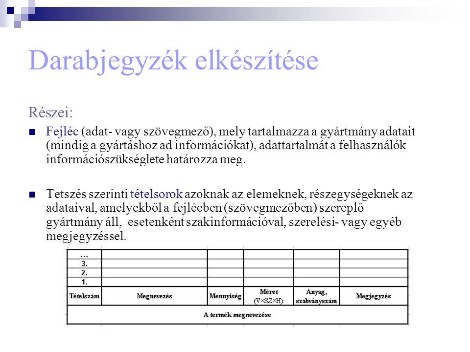 Darabjegyzék elkészítése Részei: Fejléc (adat- vagy szövegmező), mely tartalmazza a gyártmány adatait (mindig a gyártáshoz ad információkat), adattart