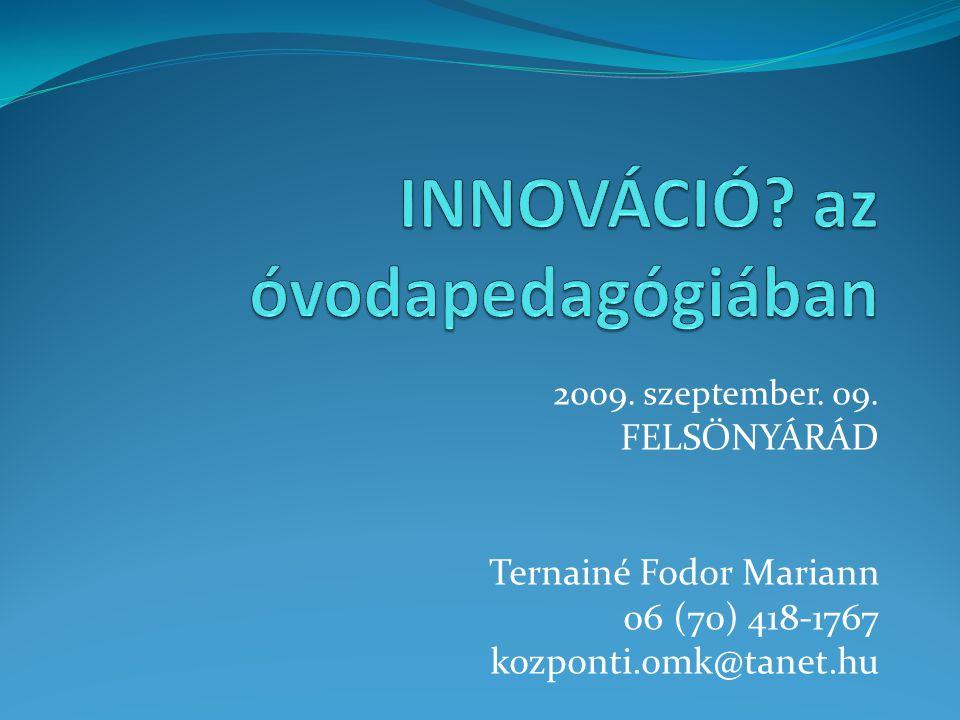2009. szeptember. 09. FELSŐNYÁRÁD Ternainé Fodor Mariann 06 (70) 418-1767 kozponti.omk@tanet.hu