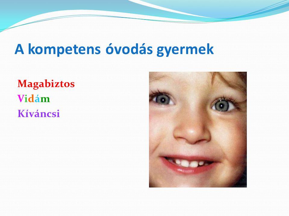 A kompetens óvodás gyermek Magabiztos Vidám Kíváncsi