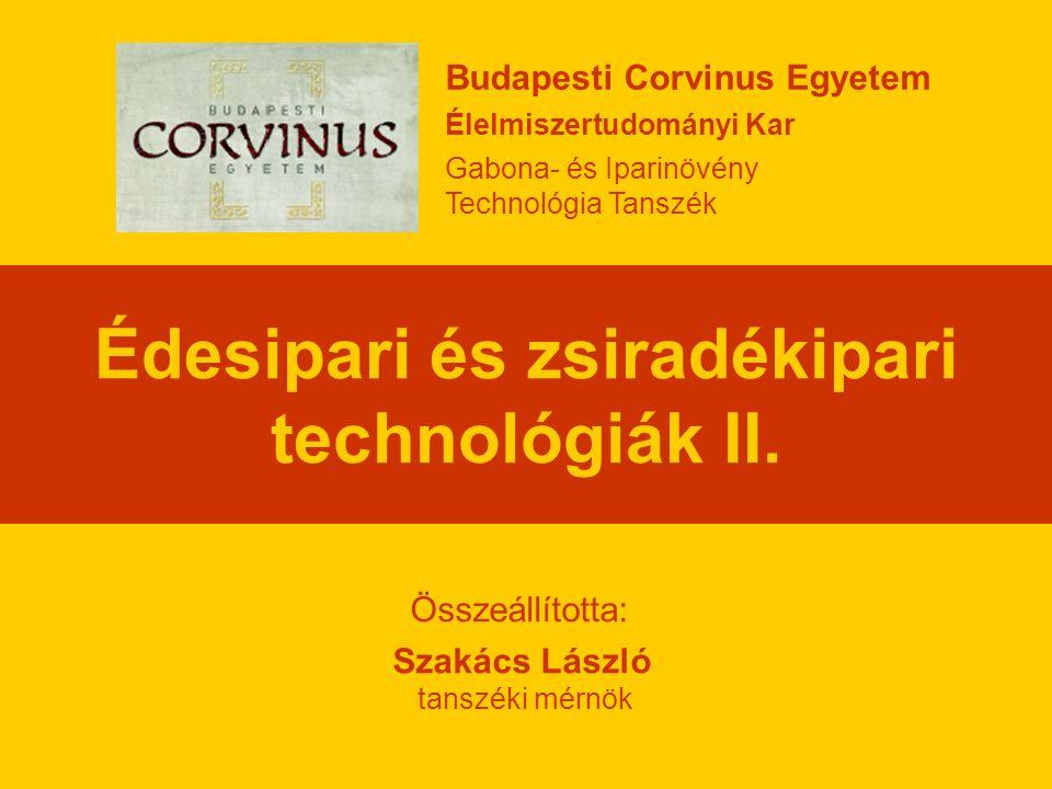 Édesipari és zsiradékipari technológiák II. Budapesti Corvinus Egyetem Élelmiszertudományi Kar Gabona- és Iparinövény Technológia Tanszék Összeállítot