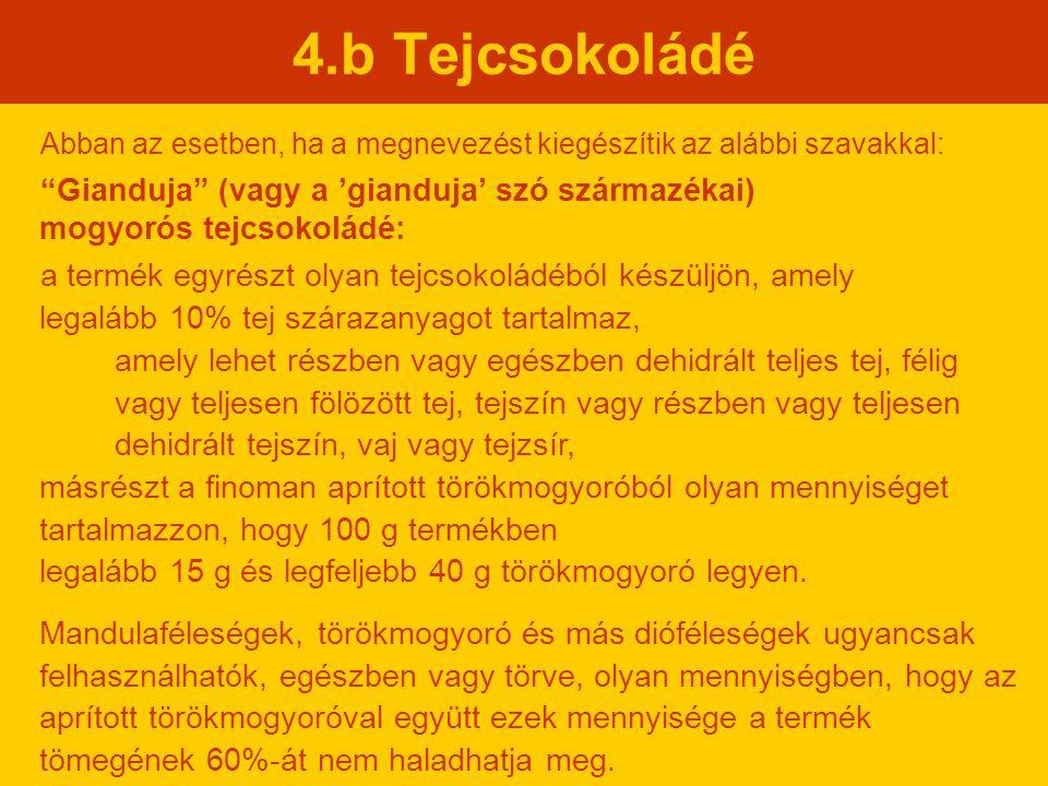 """4.b Tejcsokoládé Abban az esetben, ha a megnevezést kiegészítik az alábbi szavakkal: """"Gianduja"""" (vagy a 'gianduja' szó származékai) mogyorós tejcsokol"""
