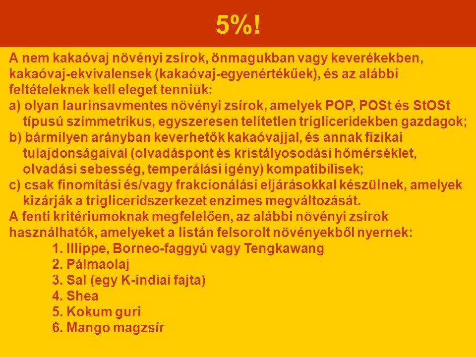 5%! A nem kakaóvaj növényi zsírok, önmagukban vagy keverékekben, kakaóvaj-ekvivalensek (kakaóvaj-egyenértékűek), és az alábbi feltételeknek kell elege