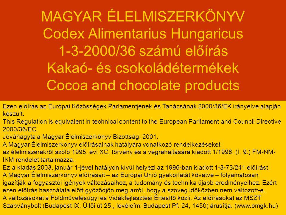 MAGYAR ÉLELMISZERKÖNYV Codex Alimentarius Hungaricus 1-3-2000/36 számú előírás Kakaó- és csokoládétermékek Cocoa and chocolate products Ezen előírás a