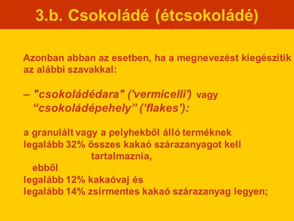 3.b. Csokoládé (étcsokoládé) Azonban abban az esetben, ha a megnevezést kiegészítik az alábbi szavakkal: –