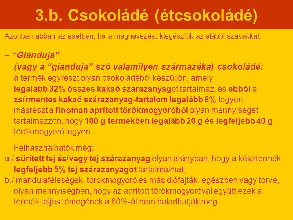 """3.b. Csokoládé (étcsokoládé) Azonban abban az esetben, ha a megnevezést kiegészítik az alábbi szavakkal: – """"Gianduja"""" (vagy a """"gianduja"""" szó valamilye"""