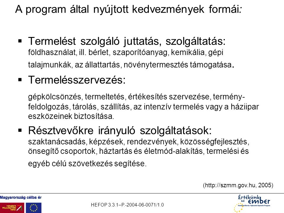 HEFOP 3.3.1–P.-2004-06-0071/1.0 A program által nyújtott kedvezmények formái:  Termelést szolgáló juttatás, szolgáltatás: földhasználat, ill. bérlet,