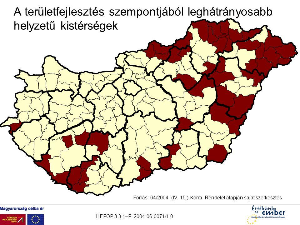 HEFOP 3.3.1–P.-2004-06-0071/1.0 A területfejlesztés szempontjából leghátrányosabb helyzetű kistérségek Forrás: 64/2004. (IV. 15.) Korm. Rendelet alapj