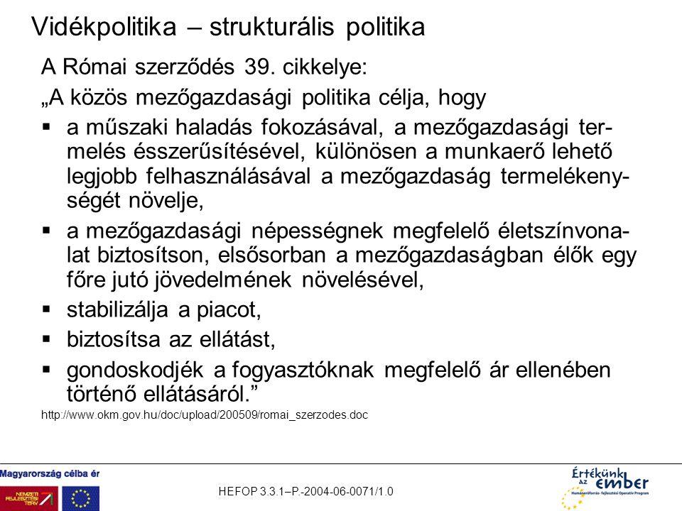 """HEFOP 3.3.1–P.-2004-06-0071/1.0 Vidékpolitika – strukturális politika A Római szerződés 39. cikkelye: """"A közös mezőgazdasági politika célja, hogy  a"""