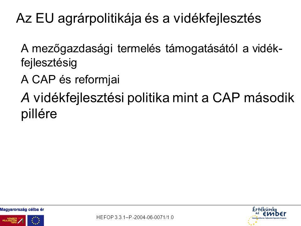 HEFOP 3.3.1–P.-2004-06-0071/1.0 Az EU agrárpolitikája és a vidékfejlesztés A mezőgazdasági termelés támogatásától a vidék- fejlesztésig A CAP és refor