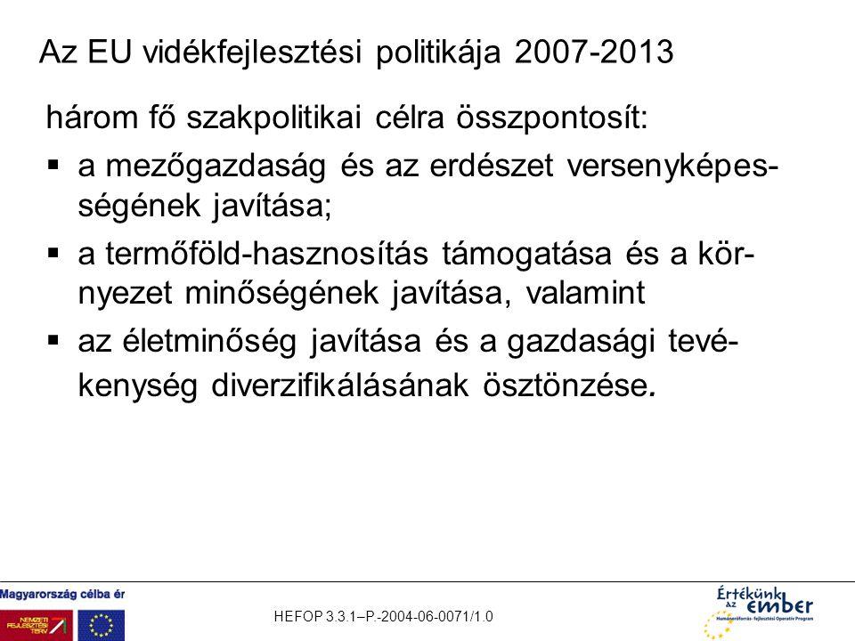 HEFOP 3.3.1–P.-2004-06-0071/1.0 Az EU vidékfejlesztési politikája 2007-2013 három fő szakpolitikai célra összpontosít:  a mezőgazdaság és az erdészet