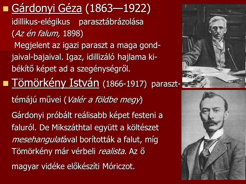 Gárdonyi Géza (1863—1922) Gárdonyi Géza (1863—1922) idillikus-elégikus parasztábrázolása (Az én falum, 1898) Megjelent az igazi paraszt a maga gond- M