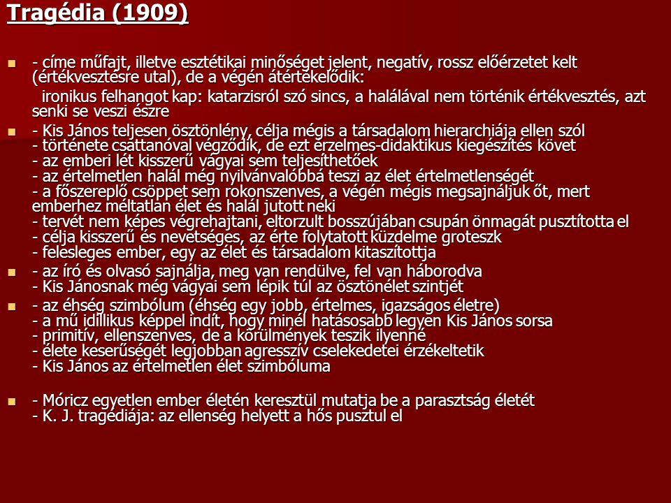 Tragédia (1909) - címe műfajt, illetve esztétikai minőséget jelent, negatív, rossz előérzetet kelt (értékvesztésre utal), de a végén átértékelődik: -
