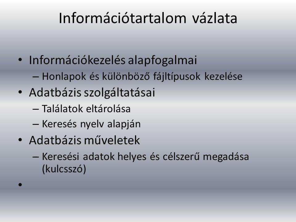 Információtartalom vázlata Információkezelés alapfogalmai – Honlapok és különböző fájltípusok kezelése Adatbázis szolgáltatásai – Találatok eltárolása – Keresés nyelv alapján Adatbázis műveletek – Keresési adatok helyes és célszerű megadása (kulcsszó)