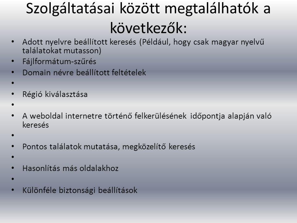 Szolgáltatásai között megtalálhatók a következők: Adott nyelvre beállított keresés (Például, hogy csak magyar nyelvű találatokat mutasson) Fájlformátum-szűrés Domain névre beállított feltételek Régió kiválasztása A weboldal internetre történő felkerülésének időpontja alapján való keresés Pontos találatok mutatása, megközelítő keresés Hasonlítás más oldalakhoz Különféle biztonsági beállítások