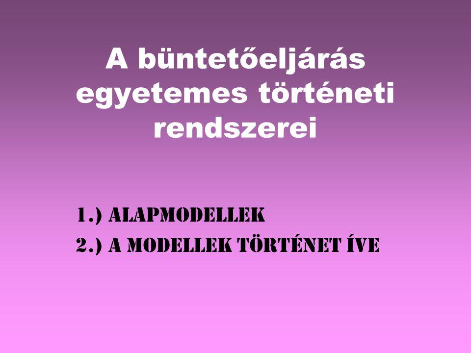 A büntetőeljárás egyetemes történeti rendszerei 1.) alapmodellek 2.) a modellek történet íve