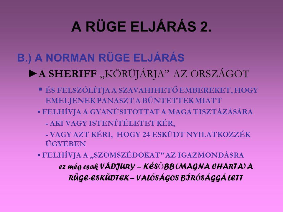 """A RÜGE ELJÁRÁS 2. B.) A NORMAN RÜGE ELJÁRÁS ►A SHERIFF """"KÖRÜJÁRJA"""" AZ ORSZÁGOT ▪ ÉS FELSZÓLÍTJA A SZAVAHIHETŐ EMBEREKET, HOGY EMELJENEK PANASZT A BŰNT"""