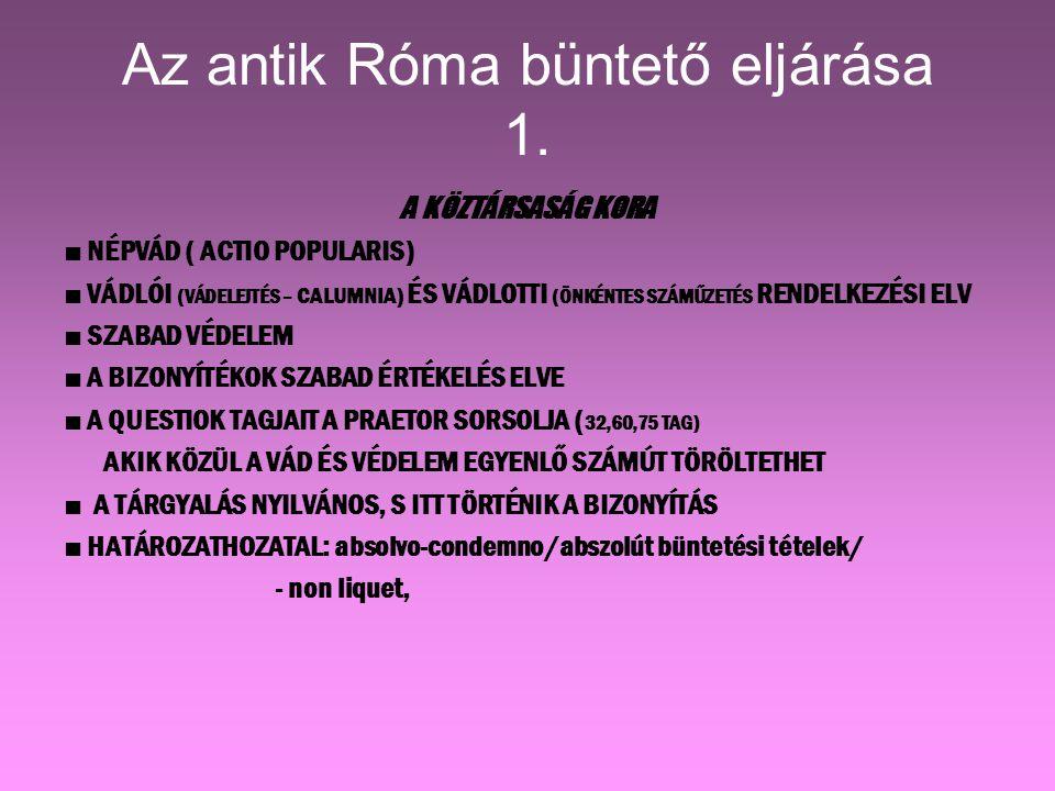 Az antik Róma büntető eljárása 1. A KÖZTÁRSASÁG KORA ■ NÉPVÁD ( ACTIO POPULARIS) ■ VÁDLÓI (VÁDELEJTÉS – CALUMNIA) ÉS VÁDLOTTI (ÖNKÉNTES SZÁMŰZETÉS REN