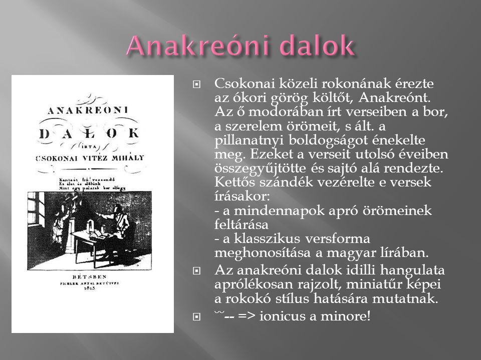  Csokonai közeli rokonának érezte az ókori görög költőt, Anakreónt.