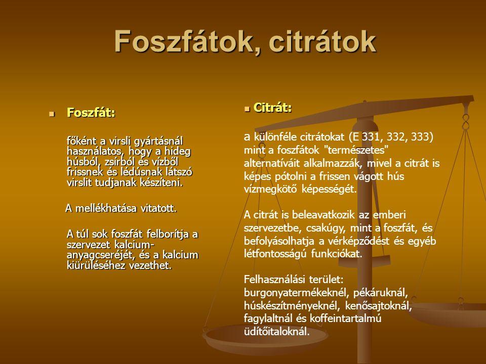 Foszfátok, citrátok Foszfát: Foszfát: főként a virsli gyártásnál használatos, hogy a hideg húsból, zsírból és vízből frissnek és lédúsnak látszó virsl