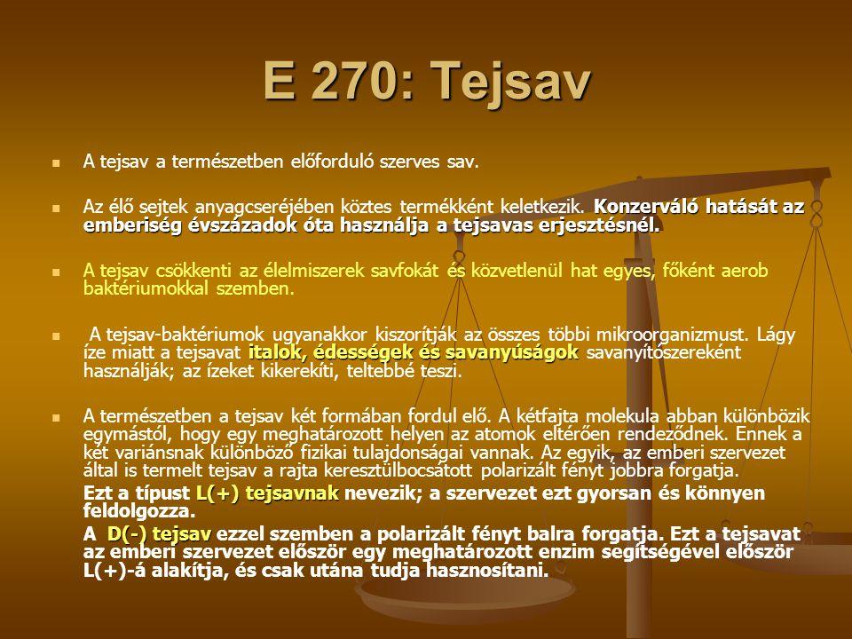 E 270: Tejsav A tejsav a természetben előforduló szerves sav. Konzerváló hatását az emberiség évszázadok óta használja a tejsavas erjesztésnél. Az élő