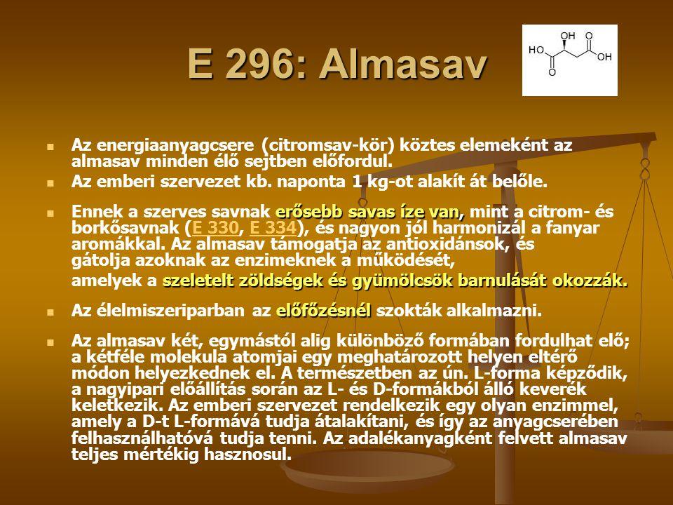 E 296: Almasav Az energiaanyagcsere (citromsav-kör) köztes elemeként az almasav minden élő sejtben előfordul. Az emberi szervezet kb. naponta 1 kg-ot