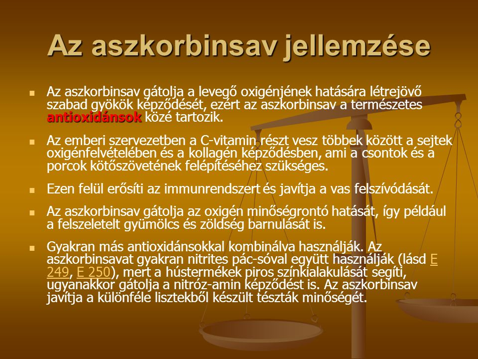 Az aszkorbinsav jellemzése antioxidánsok Az aszkorbinsav gátolja a levegő oxigénjének hatására létrejövő szabad gyökök képződését, ezért az aszkorbins