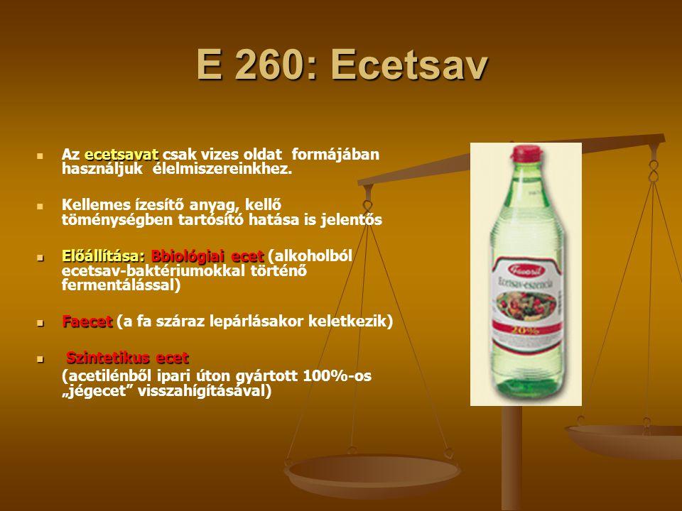 E 260: Ecetsav ecetsavat Az ecetsavat csak vizes oldat formájában használjuk élelmiszereinkhez. Kellemes ízesítő anyag, kellő töménységben tartósító h