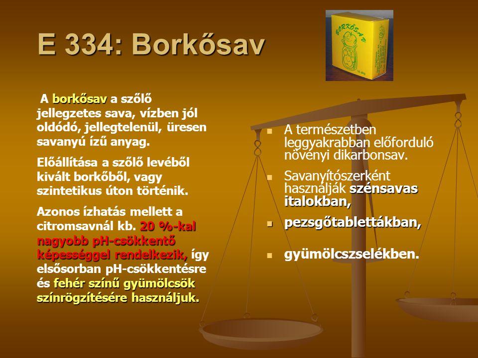 E 334: Borkősav A természetben leggyakrabban előforduló növényi dikarbonsav. szénsavas italokban, Savanyítószerként használják szénsavas italokban, pe