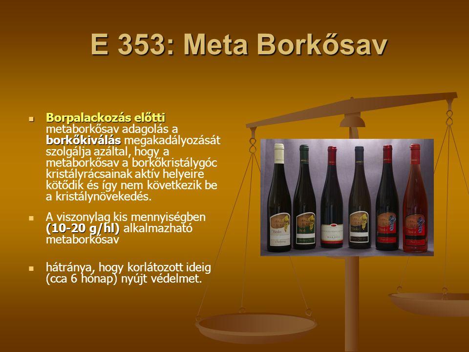 E 353: Meta Borkősav E 353: Meta Borkősav Borpalackozás előtti borkőkiválás Borpalackozás előtti metaborkősav adagolás a borkőkiválás megakadályozását
