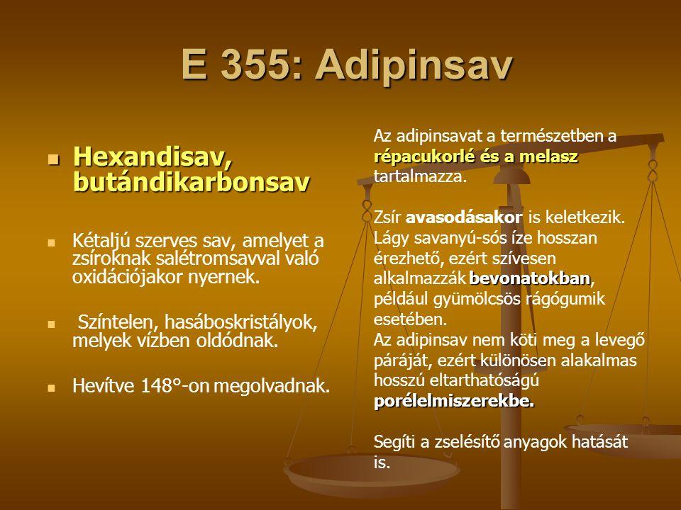 E 355: Adipinsav E 355: Adipinsav Hexandisav, butándikarbonsav Hexandisav, butándikarbonsav Kétaljú szerves sav, amelyet a zsíroknak salétromsavval va