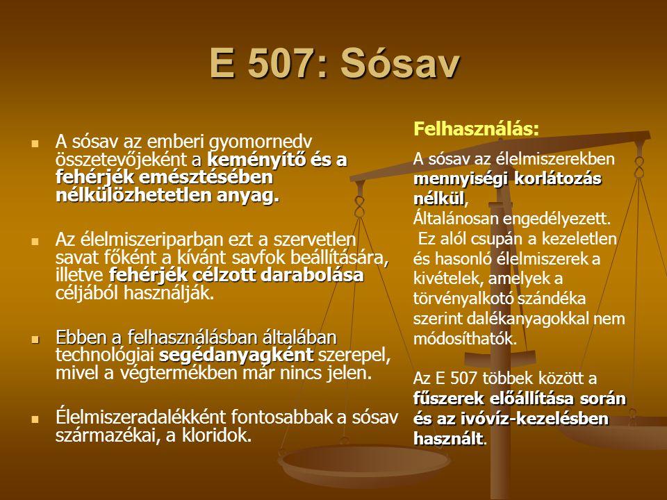 E 507: Sósav a keményítő és a fehérjék emésztésében nélkülözhetetlen anyag. A sósav az emberi gyomornedv összetevőjeként a keményítő és a fehérjék emé