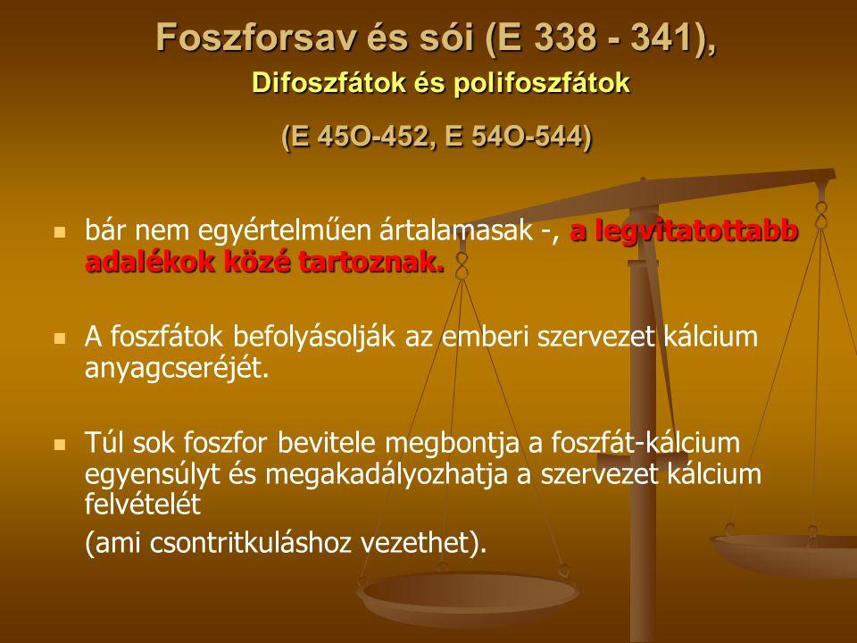 Foszforsav és sói (E 338 - 341), Difoszfátok és polifoszfátok (E 45O-452, E 54O-544) a legvitatottabb adalékok közé tartoznak. bár nem egyértelműen ár