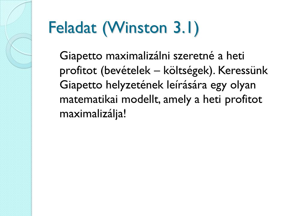 Feladat (Winston 3.1) Giapetto maximalizálni szeretné a heti profitot (bevételek – költségek). Keressünk Giapetto helyzetének leírására egy olyan mate