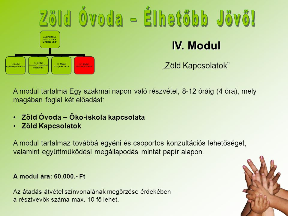 """ALAPMODUL """"Zöld Óvoda – Élhetőbb Jövő"""" I. Modul Egészséges életmód II. Modul Korszerű pedagógiai módszerek III. Modul Zöld jeles napok IV. Modul """"Zöld"""