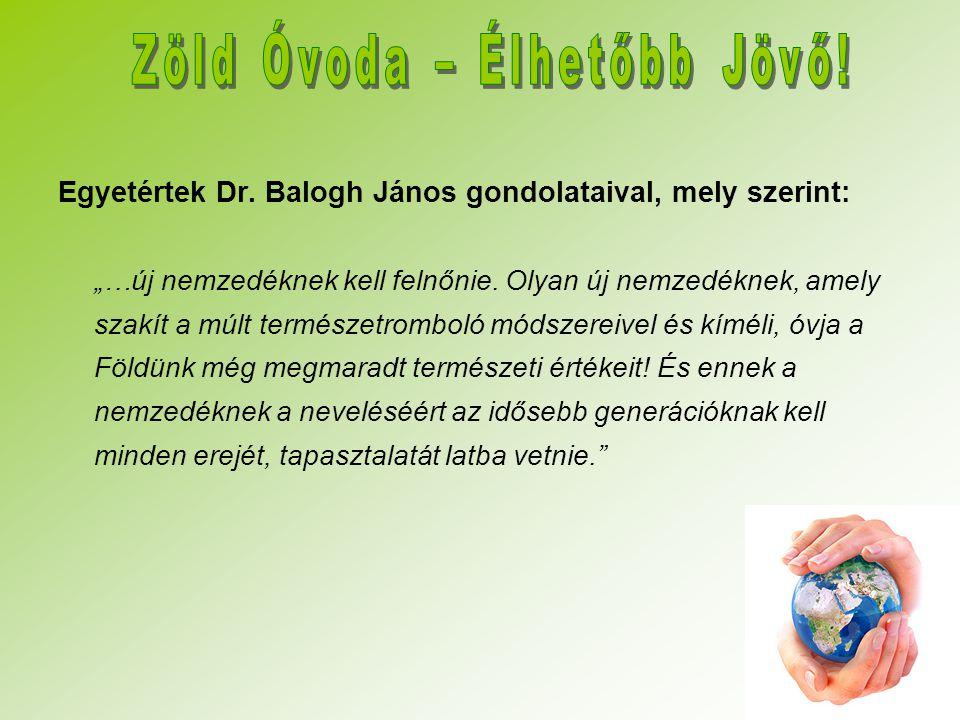 """Egyetértek Dr. Balogh János gondolataival, mely szerint: """"…új nemzedéknek kell felnőnie. Olyan új nemzedéknek, amely szakít a múlt természetromboló mó"""