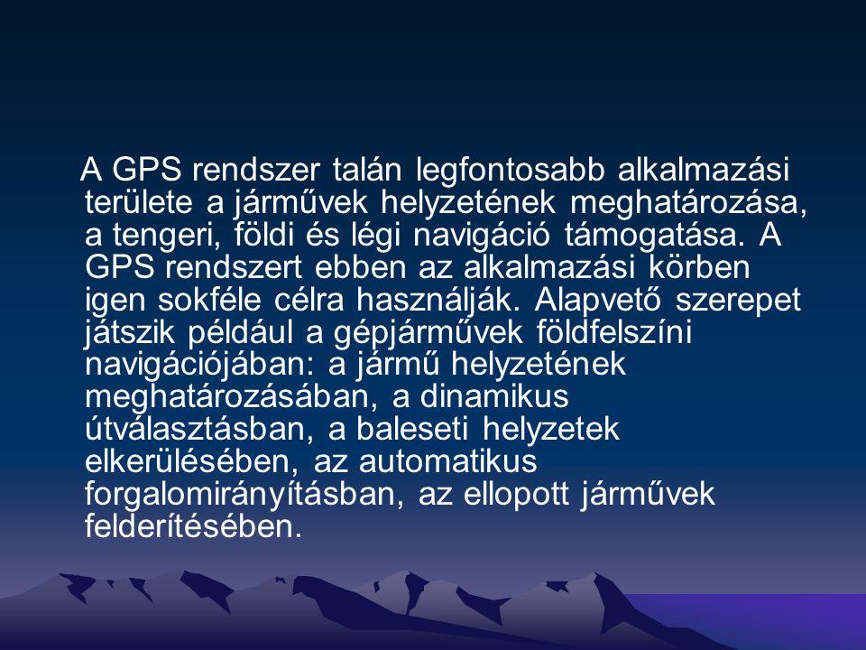 A GPS rendszer talán legfontosabb alkalmazási területe a járművek helyzetének meghatározása, a tengeri, földi és légi navigáció támogatása. A GPS rend