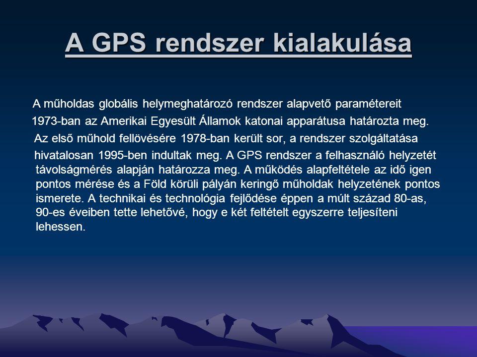 A GPS rendszer kialakulása A műholdas globális helymeghatározó rendszer alapvető paramétereit 1973-ban az Amerikai Egyesült Államok katonai apparátusa
