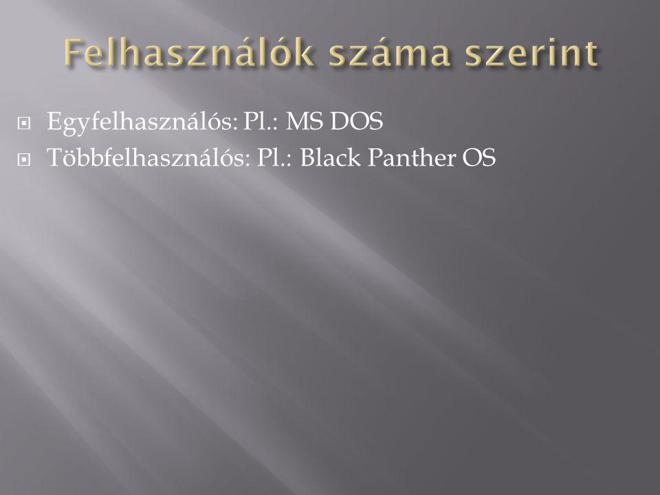  Egyfelhasználós: Pl.: MS DOS  Többfelhasználós: Pl.: Black Panther OS
