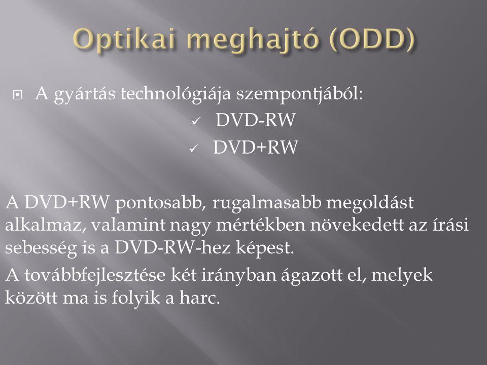  A gyártás technológiája szempontjából: DVD-RW DVD+RW A DVD+RW pontosabb, rugalmasabb megoldást alkalmaz, valamint nagy mértékben növekedett az írási sebesség is a DVD-RW-hez képest.