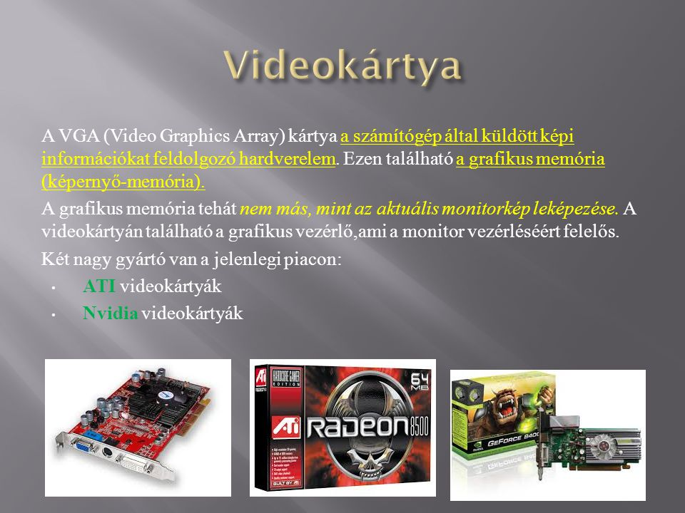 A VGA (Video Graphics Array) kártya a számítógép által küldött képi információkat feldolgozó hardverelem.